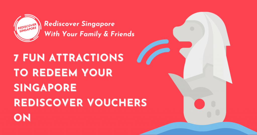 7 Fun Attractions To Redeem Your Singapore Rediscover Voucher On