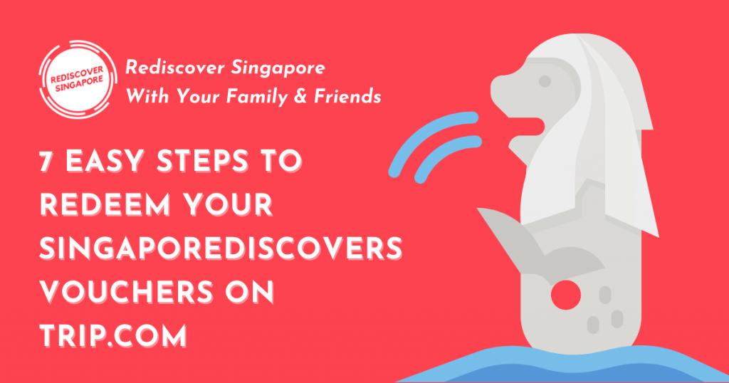 Redeem Your SingapoRediscovers Vouchers On Trip.com